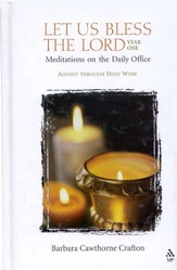 Let Us Bless the Lord, Year One: Advent through Holy Week: Meditations on the Daily Office, Volume 1