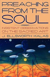 Preaching from the Soul: Insistent Observations on the Sacred Art - eBook