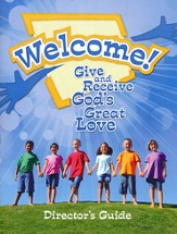 Welcome! Give and Receive Gods' Love - Director's Guide