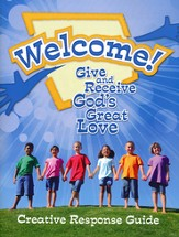 Welcome! Give and Receive Gods' Love - Creative Response Guide
