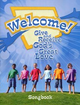 Welcome! Give and Receive Gods' Love - Songbook