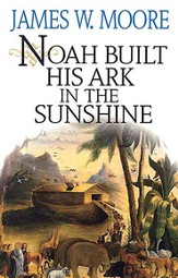 Noah Built His Ark in the Sunshine - eBook