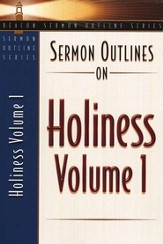 Sermon Outlines on Holiness, Volume 1