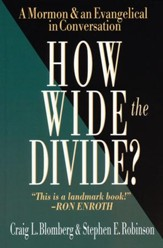 How Wide the Divide?: A Mormon & An Evangelical in Conversation