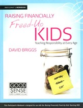 Raising Financially Freed-Up Kids: Teaching Responsibility at Every Age Participant Workbook