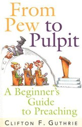 From Pew to Pulpit: A Beginner's Guide to Preaching - eBook