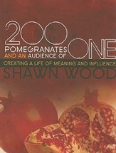 200 Pomegranates and an Audience of One: Creating a Life of Meaning and Influence - eBook