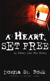 A Heart Set Free: My Story for His Glory