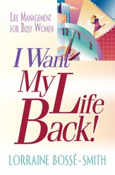 I Want My Life Back!: Life Management for Busy Women - eBook