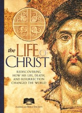 The Life Of Christ: Rediscovering How His Life, Death   and Resurrection Changed The World