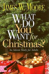 What Do You Want for Christmas?: An Advent Study for Adults - eBook