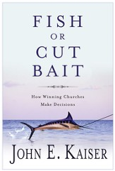 Fish or Cut Bait: How Winning Churches Make Decisions - eBook