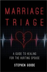 Marriage Triage: A Guide to Healing for the Hurting Spouse