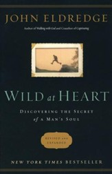 Wild at Heart: Discovering the Secret of a Man's Soul, revised and expanded
