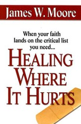 Healing Where It Hurts: When your faith lands on the critical list you need... - eBook
