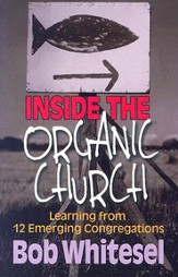 Inside the Organic Church: Learning from 12 Emerging Congregations - eBook