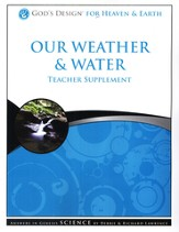 God's Design for Heaven and Earth: Our Weather & Water Teacher Supplement (Book & CD-Rom)