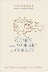 Women and Worship at Corinth: Paul's Rhetorical Arguments in 1 Cornithians