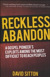Reckless Abandon: A Gospel Pioneer's Exploits Among the Most Difficult to Reach Peoples
