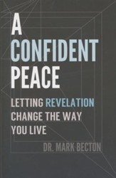 A Confident Peace: Letting Revelation Change the Way You Live