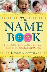 Name Book, The: Over 10,000 Names-Their Meanings, Origins, and Spiritual Significance - eBook