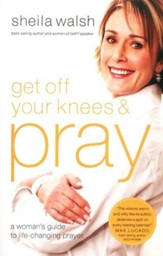 Get Off Your Knees and Pray
