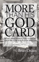 More Than His God Card: What Jesus Wants You to Know About Him as Revealed in His Miracles
