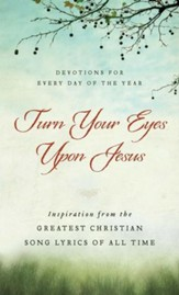 Turn Your Eyes Upon Jesus: Inspiration from the Greatest Christian Song Lyrics of All Time - eBook