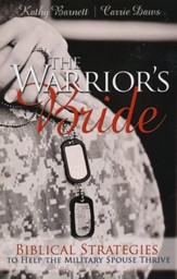 The Warrior's Bride: Biblical Strategies To Help The Military Spouse Thrive