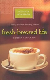 Fresh-Brewed Life: A Stirring Invitation to Wake Up Your Soul-revised & expanded