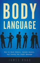 Body Language: How to Read Others, Detect Deceit, and Convey the Right Message