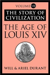 The Age of Louis XIV: The Story of Civilization, Volume VIII - eBook