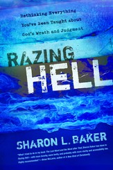 Razing Hell: Rethinking Everything You've Been Taught about God's Wrath and Judgment - eBook