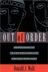 Out of Order: Homosexuality in the Bible and the Ancient Near East