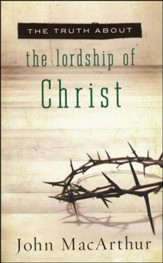 The Truth About the Lordship of Christ  - Slightly Imperfect