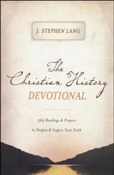 The Christian History Devotional: 365 Readings 7 Prayers to Deepen & Inspire Your Faith