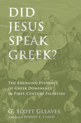 Did Jesus Speak Greek?: The Emerging Evidence of Greek Dominance in First-Century Palestine