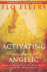 Activating the Angelic: Keys to Releasing the Holy Spirit and Unlocking the Miraculous - eBook
