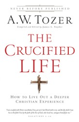 The Crucified Life: How To Live Out A Deeper Christian Experience - eBook