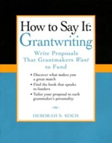 How to Say It: Grantwriting - How to Write Proposals That Grantmakers Want to Fund