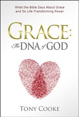 Grace: The DNA of God: What the Bible Says About Grace and Its Life-Transforming Power - eBook
