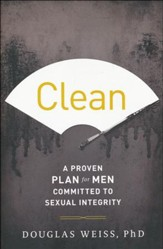 Clean: A Proven Plan for Men Committed to Sexual Integrity