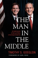 The Man in the Middle: An Inside Account of Faith and Politics in the George W. Bush Era - eBook
