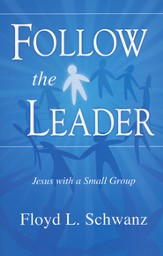 Follow The Leader: Jesus With a Small Group
