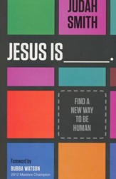 Jesus Is: Find a New Way to Be Human - Slightly Imperfect