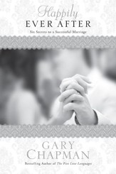 Happily Ever After: Six Secrets to a Successful Marriage - eBook