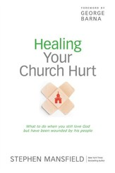 Healing Your Church Hurt: What To Do When You Still Love God But Have Been Wounded by His People - eBook