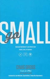 Go Small: Because God Doesn't Care About Your Status, Size or Success