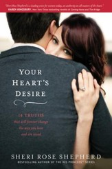 Your Heart's Desire: 14 Truths that Will Forever Change  the Way You Love and Are Loved - eBook