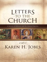 Letters to the Church: A Survey of Hebrews and the General Epistles - eBook